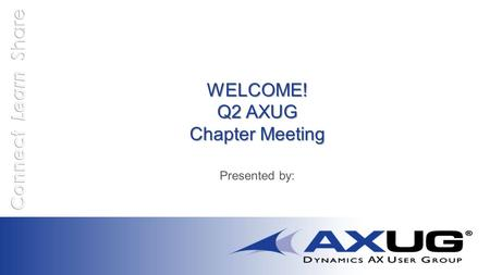 WELCOME! Q2 AXUG Chapter Meeting Presented Agenda 11:00 – 11:30Registration and Networking 11:30– 12:00Upcoming events and information 12:00.