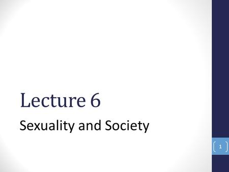 Lecture 6 Sexuality and Society 1. Sex: A Biological Issue The biological distinctions between females and males Primary sex characteristics Organs used.