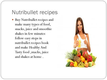 Nutribullet recipes Buy Nutribullet recipes and make many types of food, snacks, juice and smoothie shakes in few minutes follow easy steps in nutribullet.