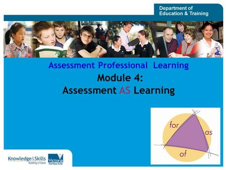 1 Assessment Professional Learning Module 4: Assessment AS Learning.