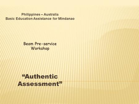 "Philippines – Australia Basic Education Assistance for Mindanao Beam Pre-service Workshop ""Authentic Assessment"""