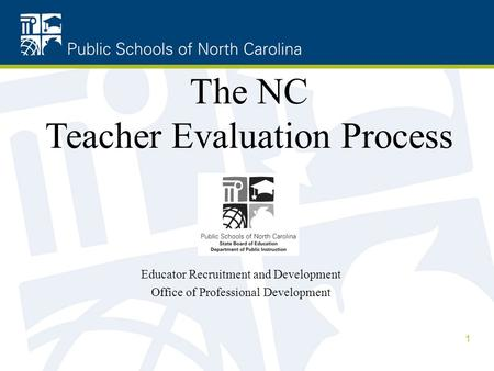 Educator Recruitment and Development Office of Professional Development The NC Teacher Evaluation Process 1.