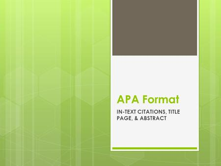 APA Format IN-TEXT CITATIONS, TITLE PAGE, & ABSTRACT.