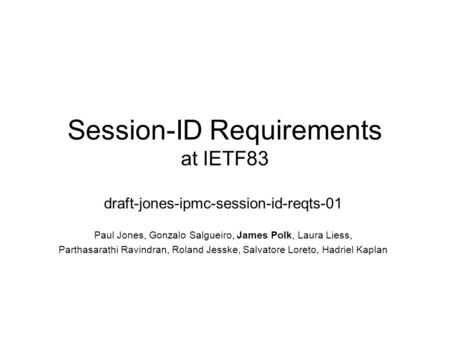 Session-ID Requirements at IETF83 draft-jones-ipmc-session-id-reqts-01 Paul Jones, Gonzalo Salgueiro, James Polk, Laura Liess, Parthasarathi Ravindran,