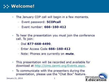 January 21, 2014 Welcome! The January COP call will begin in a few moments. –Event password: 5COPcall –Event number: 666–160-412 To hear the presentation.