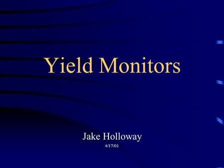 Yield Monitors Jake Holloway 4/17/01. Intended Purpose of This Presentation Leave you with a simple understanding of crop yield monitors for a variety.