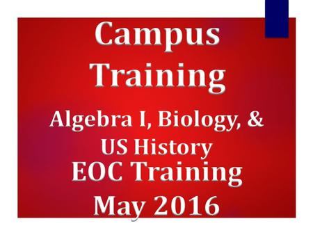 Please Note… NOT This training does NOT take the place of reading ALL of the appropriate manuals AGL I, BIO, US History- May 2016 EOC Campus Training.