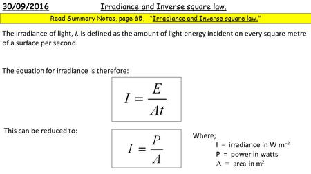 "30/09/2016 Irradiance and Inverse square law. Read Summary Notes, page 65, ""Irradiance and Inverse square law."" The irradiance of light, I, is defined."