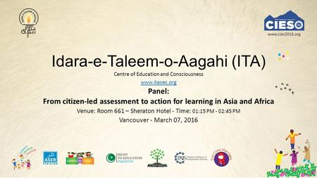 Idara-e-Taleem-o-Aagahi (ITA) Centre of Education and Consciousness Panel: From citizen-led assessment to action for learning <strong>in</strong> Asia and.
