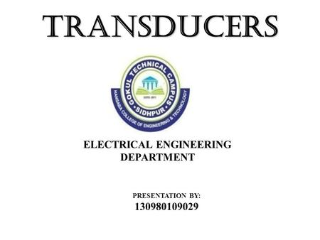 TRANSDUCERS PRESENTATION BY: 130980109029 ELECTRICAL ENGINEERING DEPARTMENT.