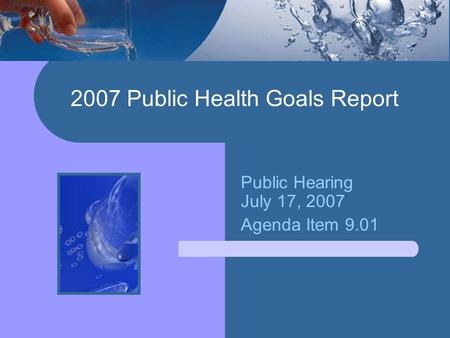 2007 Public Health Goals Report Public Hearing July 17, 2007 Agenda Item 9.01.