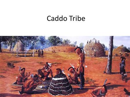 Caddo Tribe. How do you pronounce the word Caddo? What does it mean? It's pronounced CAD-oh. It comes from their own name for themselves, Kadohadacho,