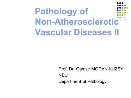 Pathology of Non-Atherosclerotic Vascular Diseases II Prof. Dr. Gamze MOCAN KUZEY NEU Department of Pathology.