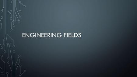 ENGINEERING FIELDS. BIOMEDICAL ENGINEERING Biomedical engineers analyze and design solutions to problems in biology and medicine, with the goal of improving.