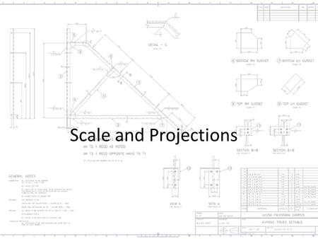 Scale and Projections. Scale Scales are used to measure distances on technical drawings. Types of scales – Mechanical Engineers Scale (Fractional divisions)