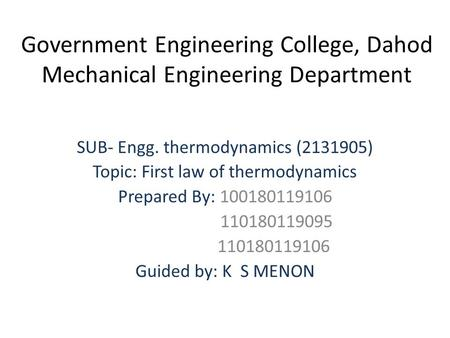 Government Engineering College, Dahod Mechanical Engineering Department SUB- Engg. thermodynamics (2131905) Topic: First law of thermodynamics Prepared.