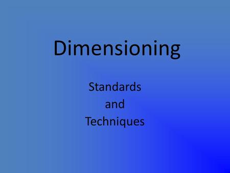 Dimensioning Standards and Techniques. Organizations for Dimension Standards American National Standards Institute – a U.S. organization that recommends.