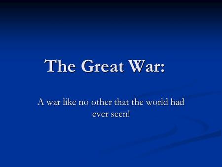 The Great <strong>War</strong>: A <strong>war</strong> like no other that the <strong>world</strong> had ever seen!