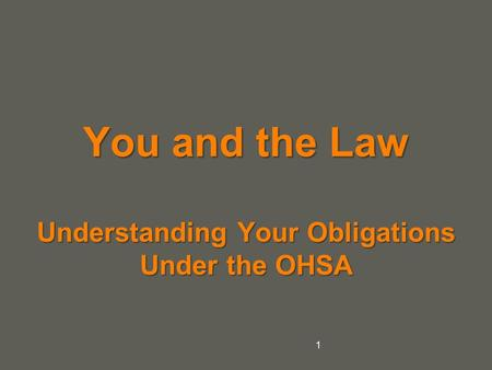 Your name You and the Law Understanding Your Obligations Under the OHSA 1.