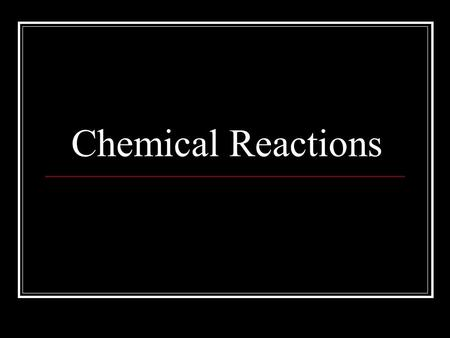 Chemical Reactions. Physical property – can be observed without changing the substance Density (mass/volume) Boiling point Melting point Color Chemical.