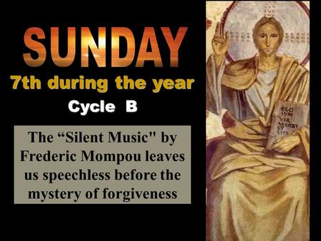"The ""Silent Music by Frederic Mompou leaves us speechless before the mystery of forgiveness Cycle B 7th during the year."