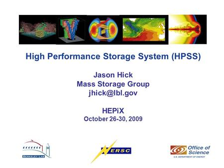 High Performance Storage System (HPSS) Jason Hick Mass Storage Group HEPiX October 26-30, 2009.