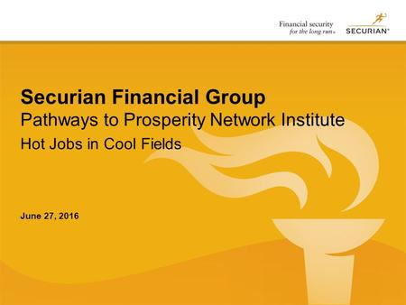 Securian Financial Group June 27, 2016 Securian Financial Group Pathways to Prosperity Network Institute Hot Jobs in Cool Fields.