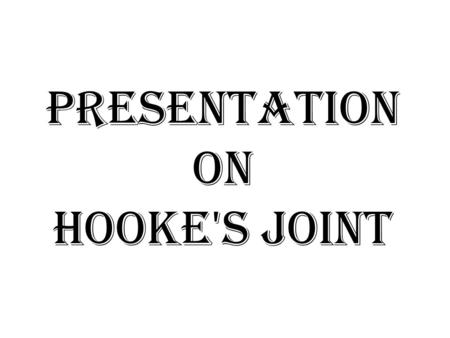 Presentation on Hooke's joint