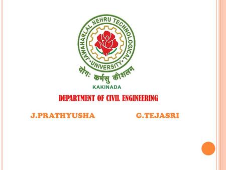 J.PRATHYUSHAG.TEJASRI DEPARTMENT OF CIVIL ENGINEERING.