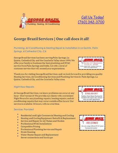 Call Us Today! (760) 342-3700 George Brazil Services | One call does it all! Plumbing, Air Conditioning & Heating Repair & Installation in La Quinta, Palm.