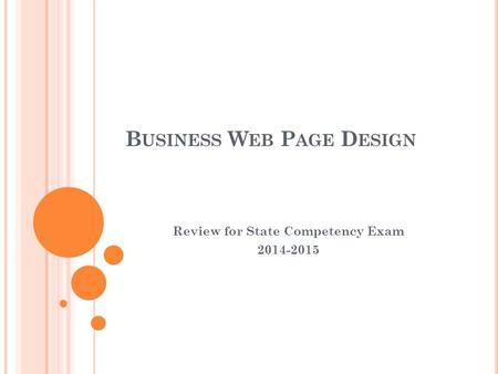 B USINESS W EB P AGE D ESIGN Review for State Competency Exam 2014-2015.