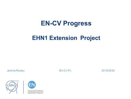 EN-CV Progress EHN1 Extension Project Jérôme Rodary EN-CV-PJ 2016/02/04.