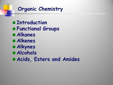 Organic Chemistry Introduction Functional Groups Alkanes Alkenes Alkynes Alcohols Acids, Esters and Amides.