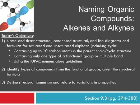 Section 9.3 (pg. 374-380) Naming Organic Compounds: Alkenes and Alkynes Today's Objectives: 1)Name and draw structural, condensed structural, and line.