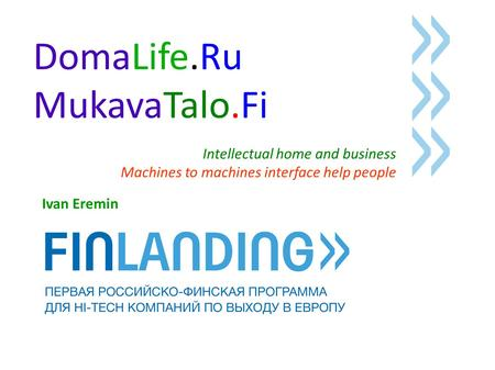 DomaLife.Ru MukavaTalo.Fi Intellectual home and business Machines to machines interface help people Ivan Eremin.