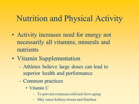 Nutrition and Physical Activity Activity increases need for energy not necessarily all vitamins, minerals and nutrients Vitamin Supplementation –Athletes.