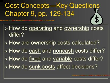 Cost Concepts—Key Questions Chapter 9, pp. 129-134  How do operating and ownership costs differ?  How are ownership costs calculated?  How do cash and.