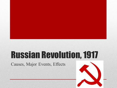 Russian Revolution, 1917 Causes, Major Events, Effects.