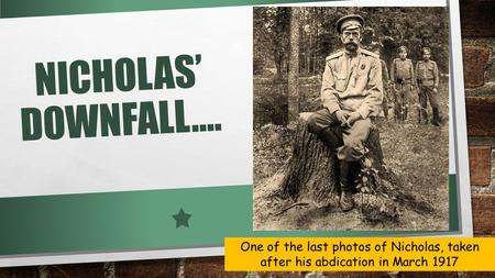 NICHOLAS' DOWNFALL…. One of the last photos of Nicholas, taken after his abdication in March 1917.