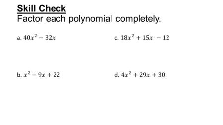 Skill Check Factor each polynomial completely.. 5-1: Solving Quadratic Equations by Factoring By Mr. Smith.