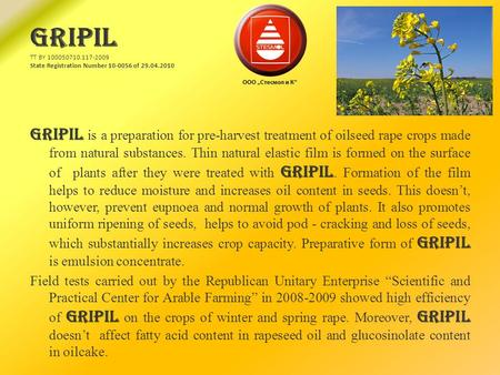 GRIPIL ТT BY 100050710.117-2009 State Registration Number 10-0056 of 29.04.2010 GRIPIL is a preparation for pre-harvest treatment of oilseed rape crops.