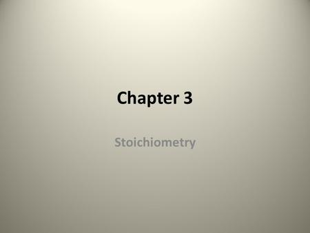 Chapter 3 Stoichiometry The study of the quantities of materials produced and consumed in chemical reactions Relative Atomic Mass- atoms are small and.