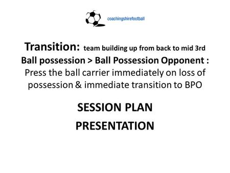 Transition: team building up from back to mid 3rd Ball possession > Ball Possession Opponent : Press the ball carrier immediately on loss of possession.