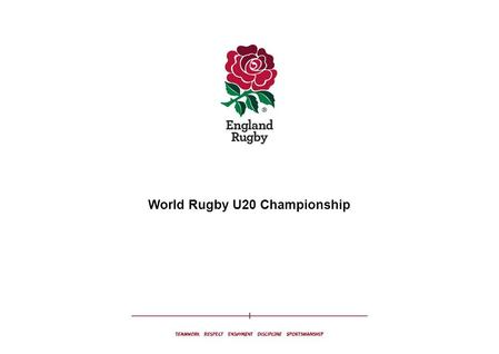 World Rugby U20 Championship. The Theme and Activation WORLD RUGBY U20s.