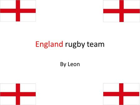 England rugby team By Leon. Their flag The English flag has a red cross (called St. George's cross) on it because of St. George. He had a shield with.