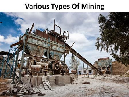 Various Types Of Mining. Defining Mining Mining is the process of extracting essential mineral ores or geological substances of great value from rocks.