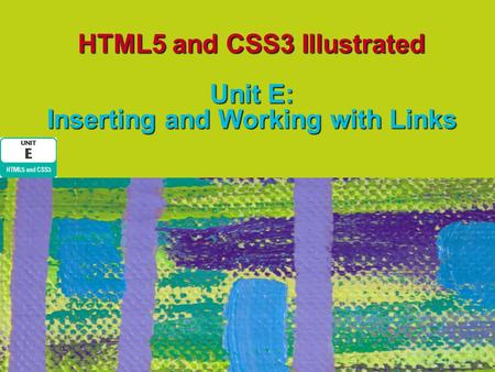 HTML5 and CSS3 Illustrated Unit E: Inserting and Working with Links.
