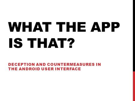 WHAT THE APP IS THAT? DECEPTION AND COUNTERMEASURES IN THE ANDROID USER INTERFACE.