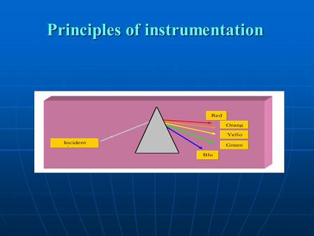 "Principles of instrumentation. Photometry - Photometry means ""the measurement of light"" If a substance can be converted to a soluble, colored material,"