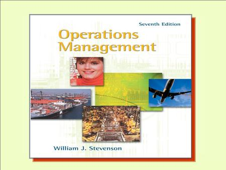McGraw-Hill/Irwin Operations Management, Seventh Edition, by William J. Stevenson Copyright © 2002 by The McGraw-Hill Companies, Inc. All rights reserved.